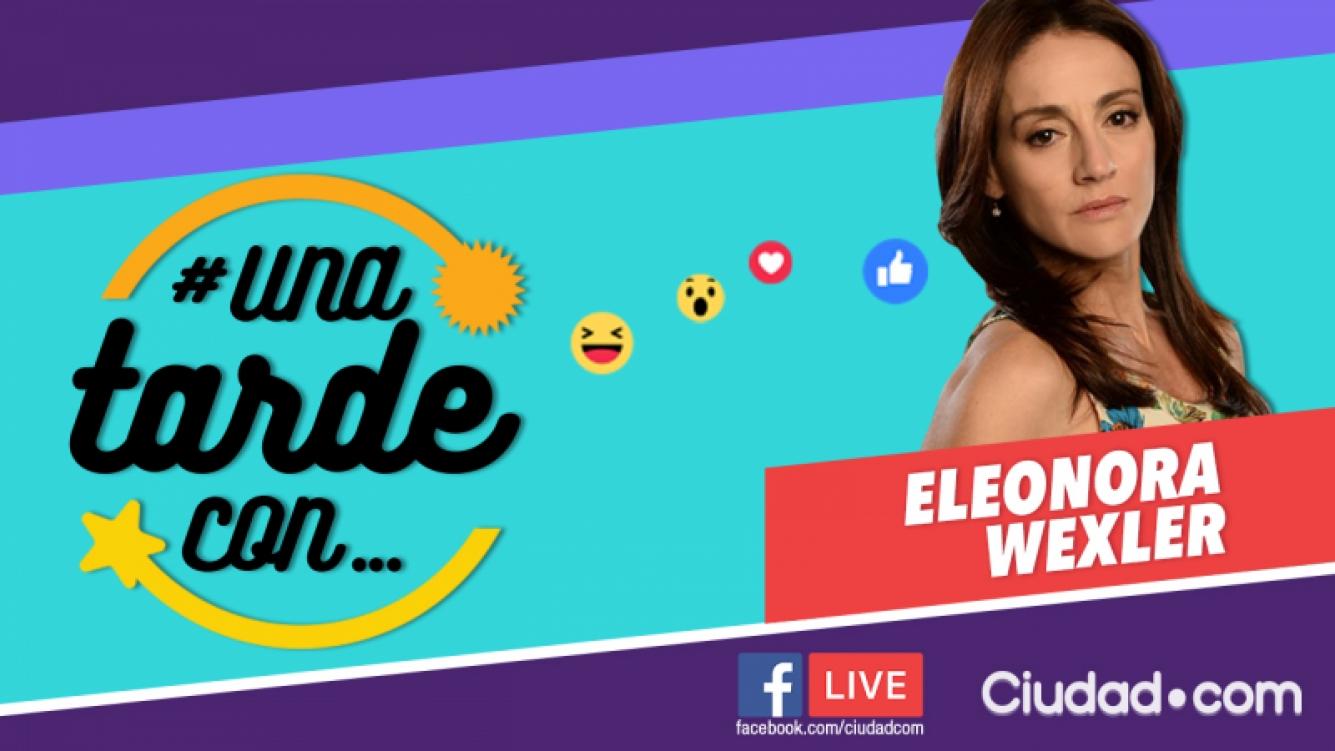 Eleonora Wexler, la invitada 150 de #UnaTardeCon por Facebook Live.