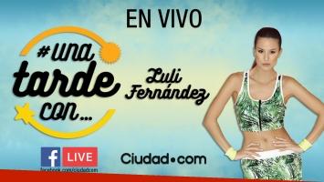 Mirá #UnaTardeCon Luli Fernández por Facebook Live.