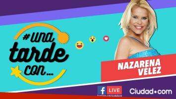 Nazarena Vélez en #UnaTardeCon, programa 117, por Facebook Live.